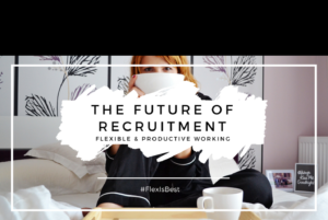 The Future Of Recruitment. Flexible Working