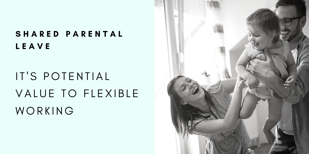 Shared Parental Leave, It's potential value to flexible working